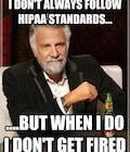 I don't always follow HIPAA...But when I do.