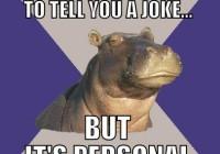 HIPAA HIPPO would like to tell you a joke, but its personal- HIPAA meme